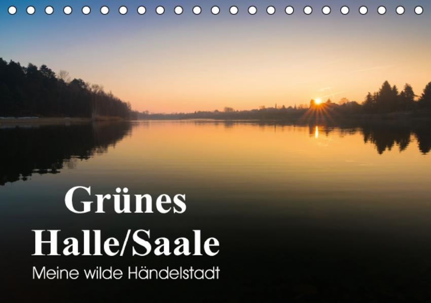 Grünes Halle/Saale - Meine wilde Händelstadt (Tischkalender 2017 DIN A5 quer) - Coverbild