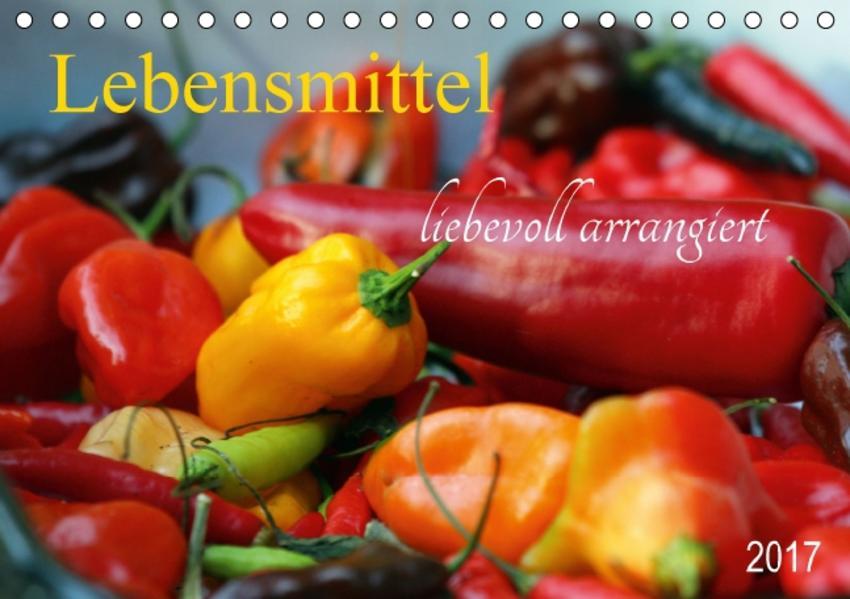 Lebensmittel liebevoll arrangiert (Tischkalender 2017 DIN A5 quer) - Coverbild