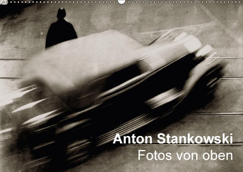 Anton Stankowski - Fotos von oben (Wandkalender 2017 DIN A2 quer) - Coverbild
