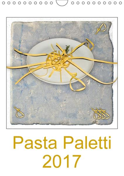 Pasta Paletti (Wandkalender 2017 DIN A4 hoch) - Coverbild