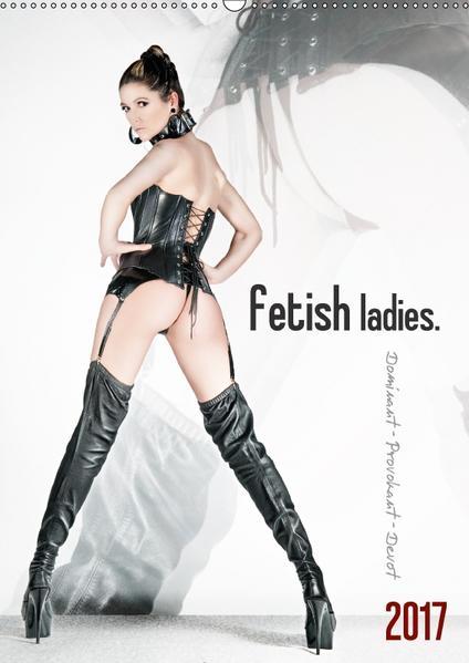 fetish ladies. (Wandkalender 2017 DIN A2 hoch) - Coverbild