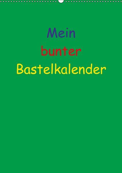 Mein bunter Bastel / Fotokalender (Wandkalender 2017 DIN A2 hoch) - Coverbild