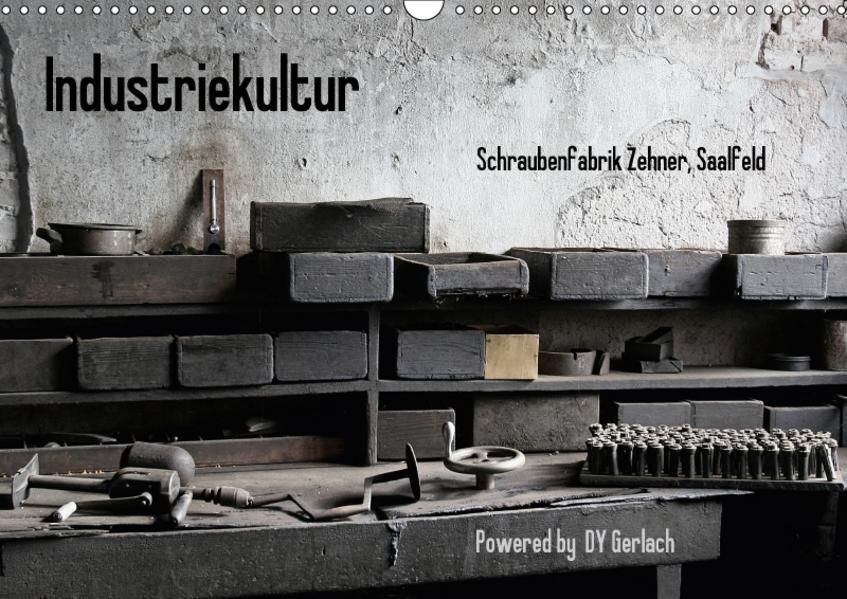 Industriekultur, Schraubenfabrik Zehner, Saalfeld (Wandkalender 2017 DIN A3 quer) - Coverbild