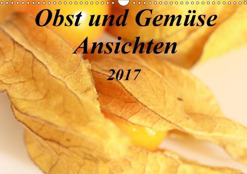 Obst und Gemüse Ansichten (Wandkalender 2017 DIN A3 quer) - Coverbild