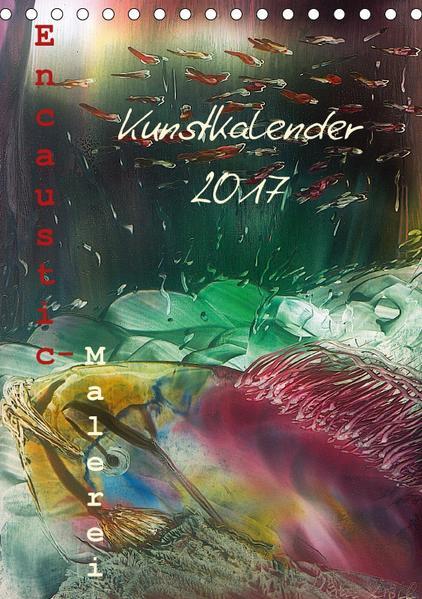 Encaustic Kunstkalender 2017 (Tischkalender 2017 DIN A5 hoch) - Coverbild
