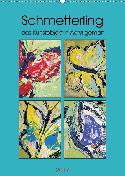 Schmetterling - das Kunstobjekt in Acryl gemalt (Wandkalender 2017 DIN A2 hoch) - Coverbild