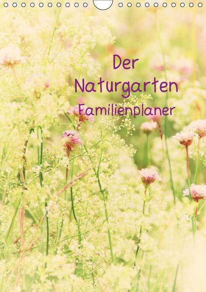 Der Naturgarten Familienplaner mit Schweizer KalendariumCH-Version  (Wandkalender 2017 DIN A4 hoch) - Coverbild