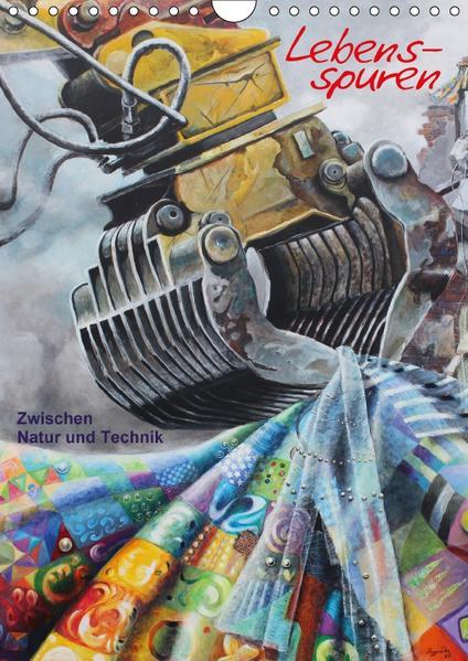 Lebensspuren - Zwischen Natur und Technik (Wandkalender 2017 DIN A4 hoch) - Coverbild