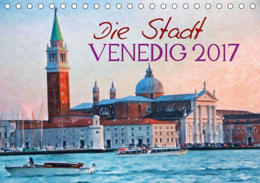 Die Stadt Venedig 2017 (Tischkalender 2017 DIN A5 quer) - Coverbild