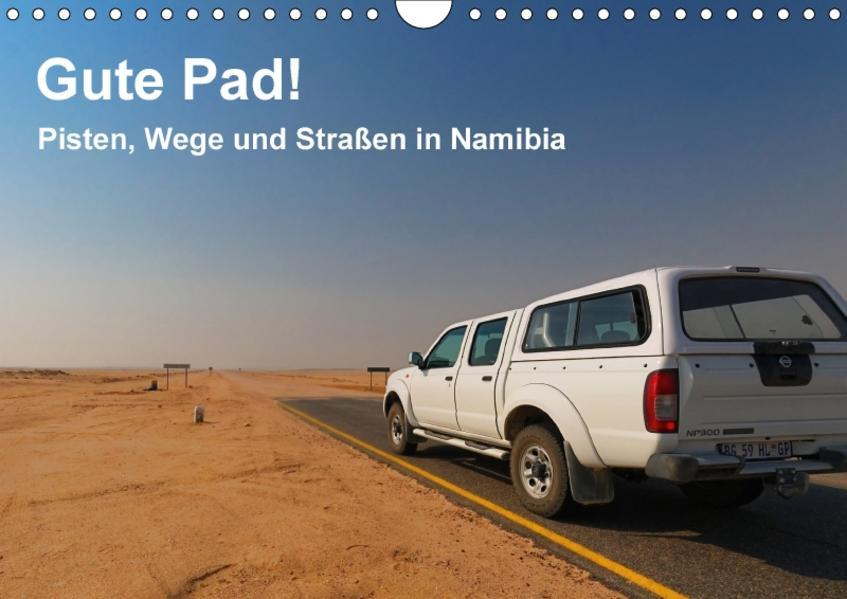 Gute Pad! Pisten, Wege und Straßen in Namibia (Wandkalender 2017 DIN A4 quer) - Coverbild
