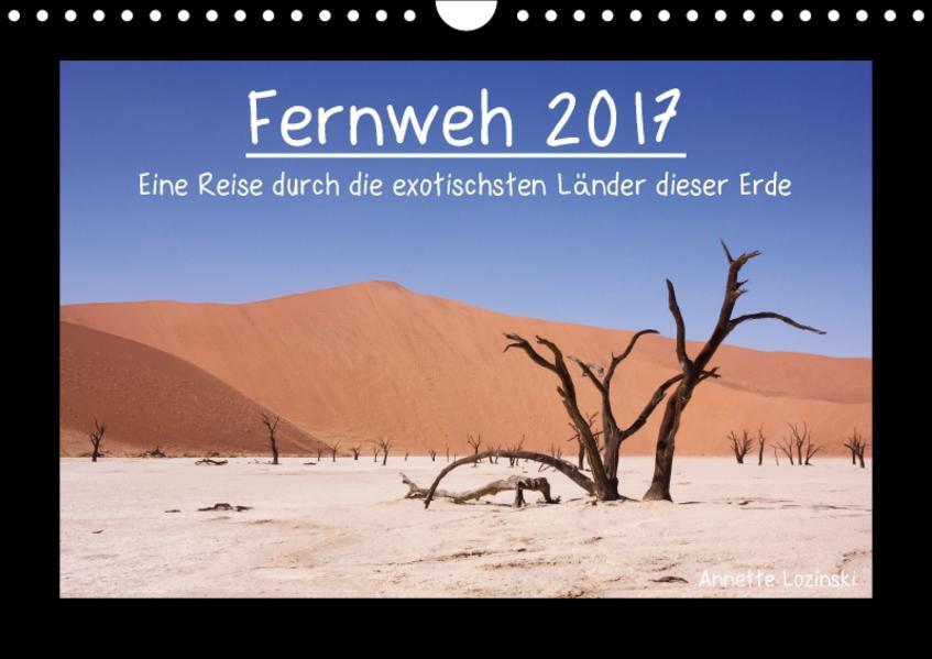Fernweh 2017 - Eine Reise durch die exotischsten Länder dieser Erde (Wandkalender 2017 DIN A4 quer) - Coverbild