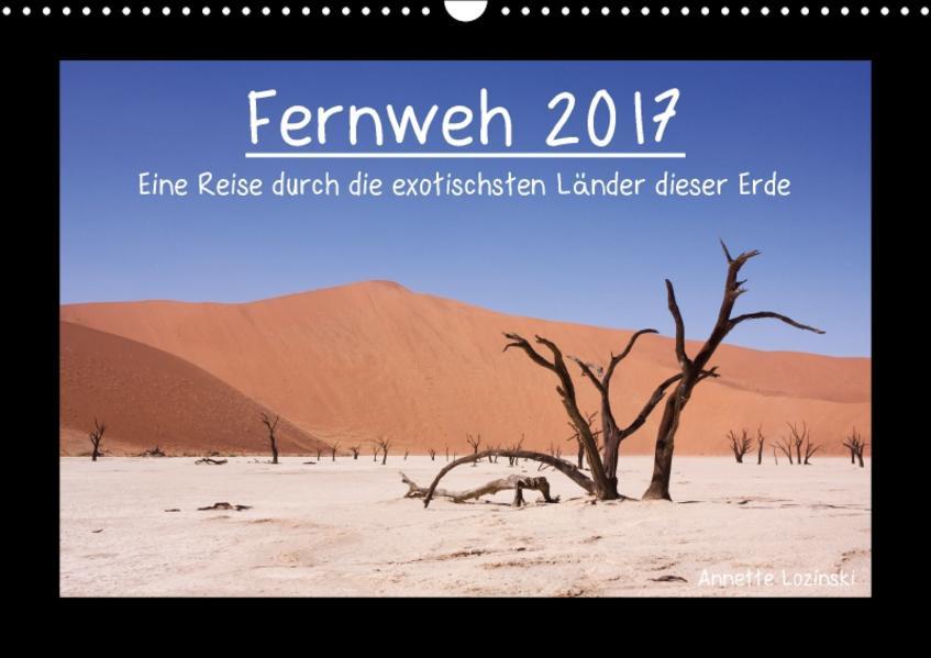 Fernweh 2017 - Eine Reise durch die exotischsten Länder dieser Erde (Wandkalender 2017 DIN A3 quer) - Coverbild