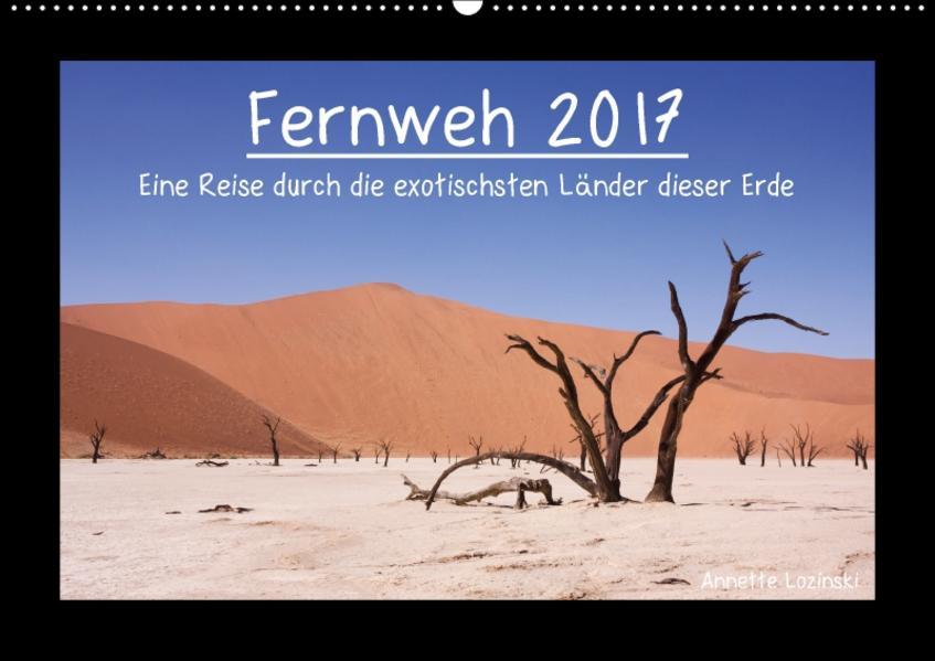 Fernweh 2017 - Eine Reise durch die exotischsten Länder dieser Erde (Wandkalender 2017 DIN A2 quer) - Coverbild