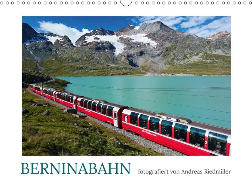 Berninabahn - fotografiert von Andreas Riedmiller (Wandkalender 2017 DIN A3 quer) - Coverbild