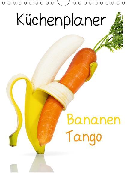 Bananen Tango - Küchenplaner (Wandkalender 2017 DIN A4 hoch) - Coverbild