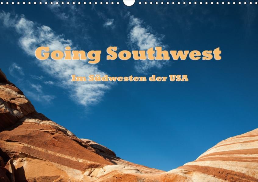 Going Southwest - Im Südwesten der USA (Wandkalender 2017 DIN A3 quer) - Coverbild