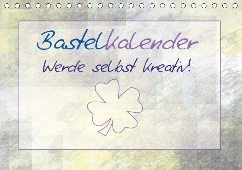 Bastelkalender – Werde selbst kreativ! (Tischkalender 2017 DIN A5 quer) - Coverbild