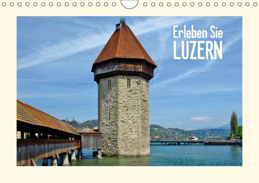 Erleben Sie LUZERN (Wandkalender 2017 DIN A4 quer) - Coverbild