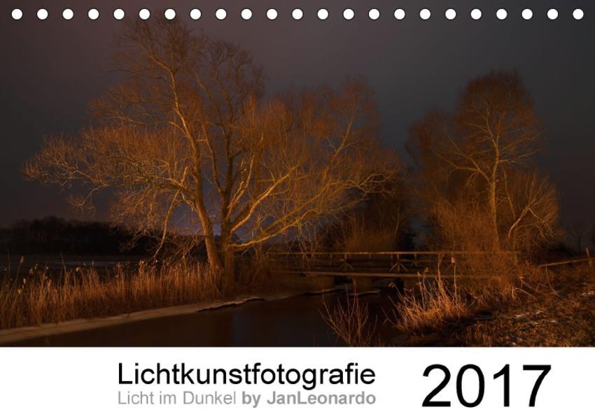 Lichtkunstfotografie - Licht im Dunkel by JanLeonardo (Tischkalender 2017 DIN A5 quer) - Coverbild