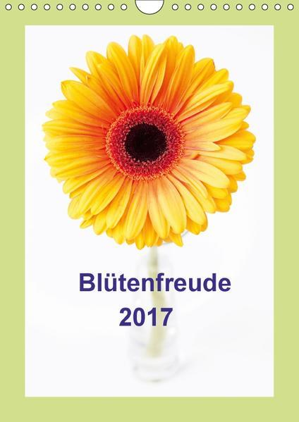 Blütenfreude (Wandkalender 2017 DIN A4 hoch) - Coverbild