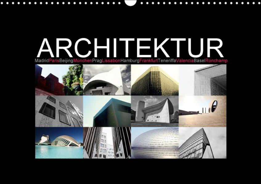 Architektur  [Madrid, Paris, Beijing, München, Prag, Lissabon, Hamburg, Frankfurt, Teneriffa, Valencia, Basel, Ronchamp] (Wandkalender 2017 DIN A3 quer) - Coverbild
