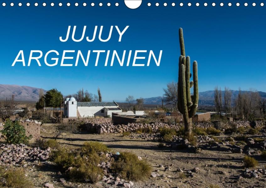 JUJUY ARGENTINIEN (Wandkalender 2017 DIN A4 quer) - Coverbild