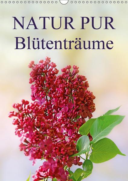 NATUR PUR  Blütenträume (Wandkalender 2017 DIN A3 hoch) - Coverbild