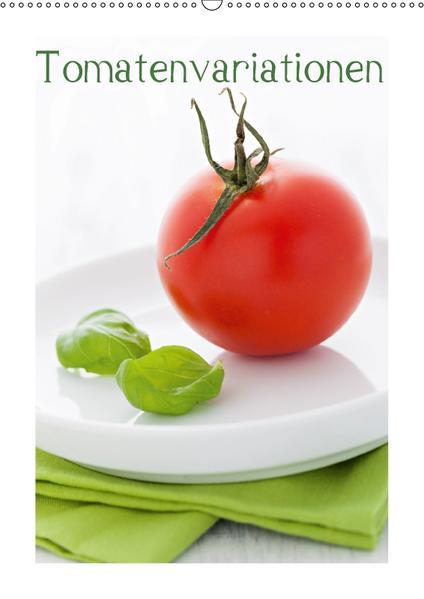 Tomatenvariationen (Wandkalender 2017 DIN A2 hoch) - Coverbild