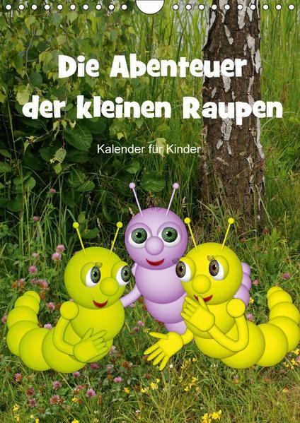 Die Abenteuer der kleinen Raupen (Wandkalender 2017 DIN A4 hoch) - Coverbild