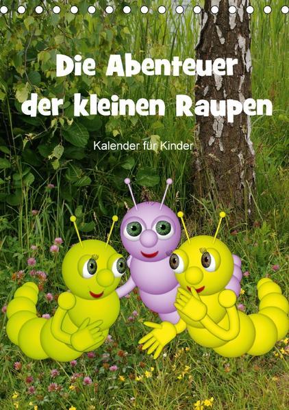 Die Abenteuer der kleinen Raupen (Tischkalender 2017 DIN A5 hoch) - Coverbild