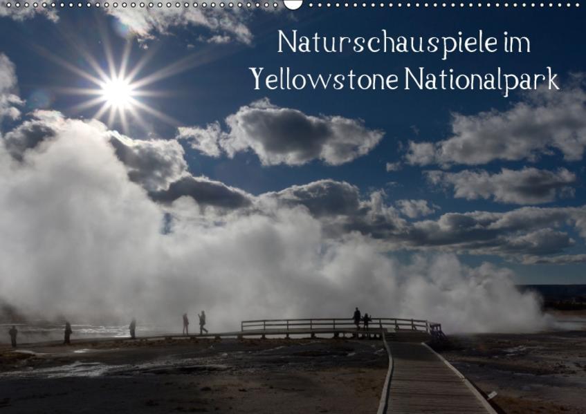 Naturschauspiele im Yellowstone Nationalpark / CH-Version (Wandkalender 2017 DIN A2 quer) - Coverbild