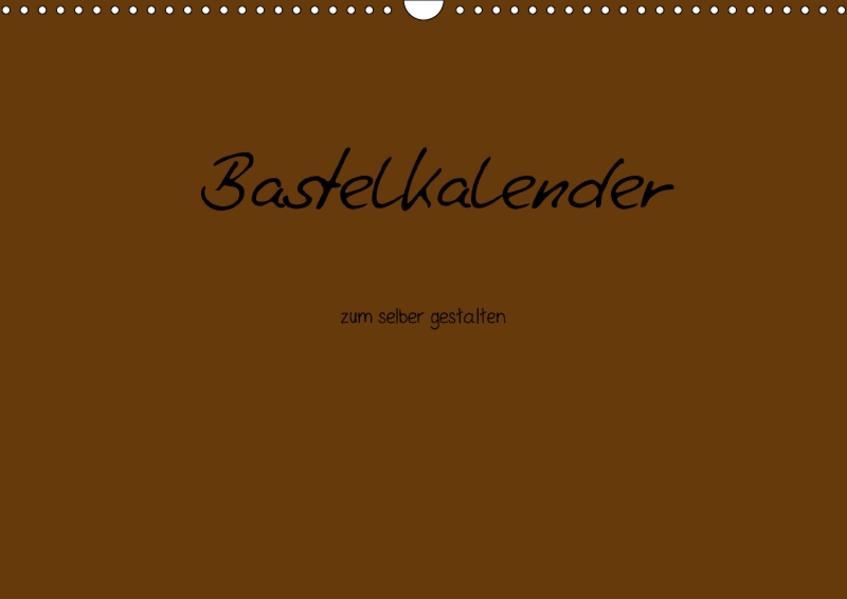 Bastelkalender - Braun (Wandkalender 2017 DIN A3 quer) - Coverbild