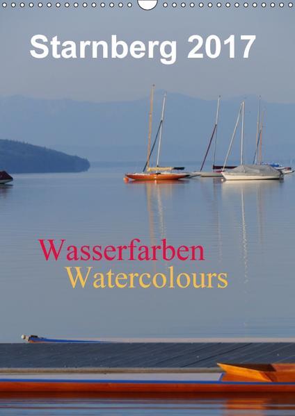 Starnberg Wasserfarben - Watercolours / Planer (Wandkalender 2017 DIN A3 hoch) - Coverbild