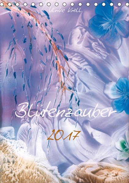 Blütenzauber 2017 / Familienplaner (Tischkalender 2017 DIN A5 hoch) - Coverbild