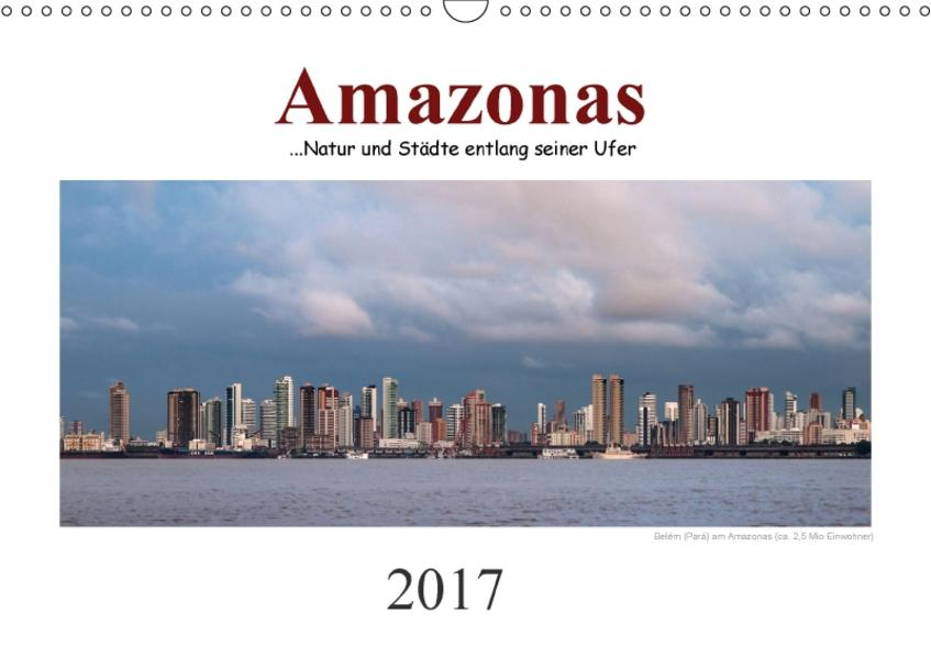 Amazonas, eine Reise entlang seiner Ufer (Wandkalender 2017 DIN A3 quer) - Coverbild