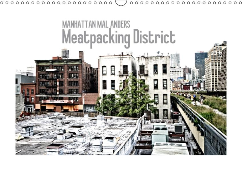 MANHATTAN MAL ANDERS Meatpacking District (Wandkalender 2017 DIN A3 quer) - Coverbild