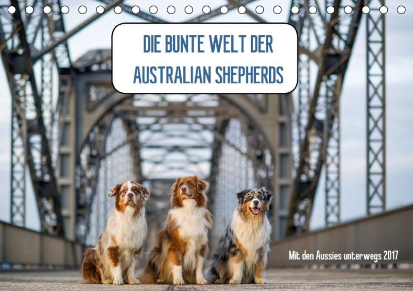 DIE BUNTE WELT DER AUSTRALIAN SHEPHERDS (Tischkalender 2017 DIN A5 quer) - Coverbild