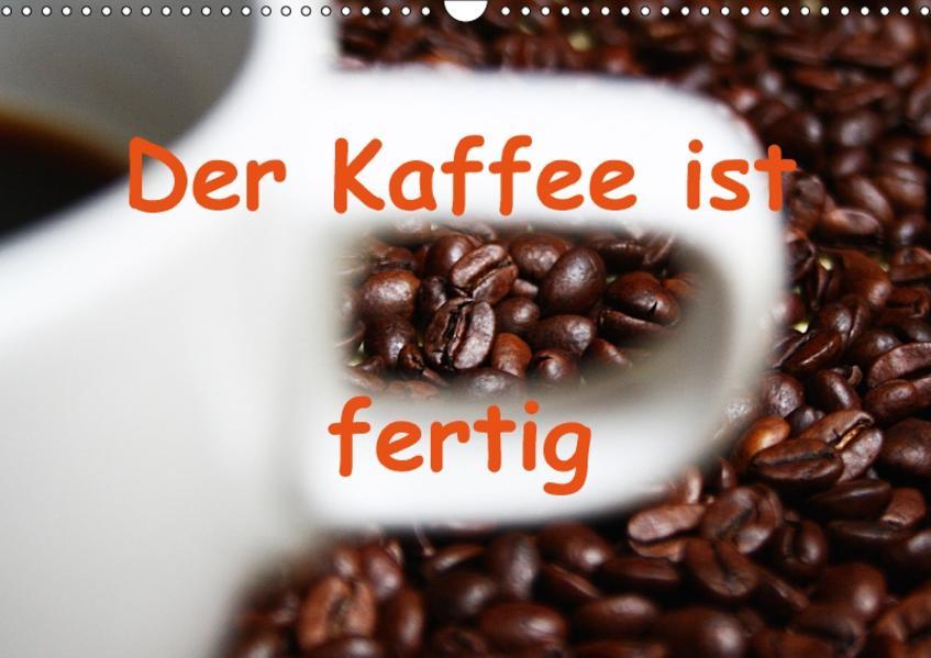 Der Kaffee ist fertig (Wandkalender 2017 DIN A3 quer) - Coverbild