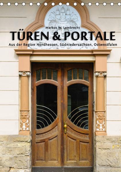 Türen & Portale aus der Region Nordhessen, Südniedersachsen, Ostwestfalen (Tischkalender 2017 DIN A5 hoch) - Coverbild