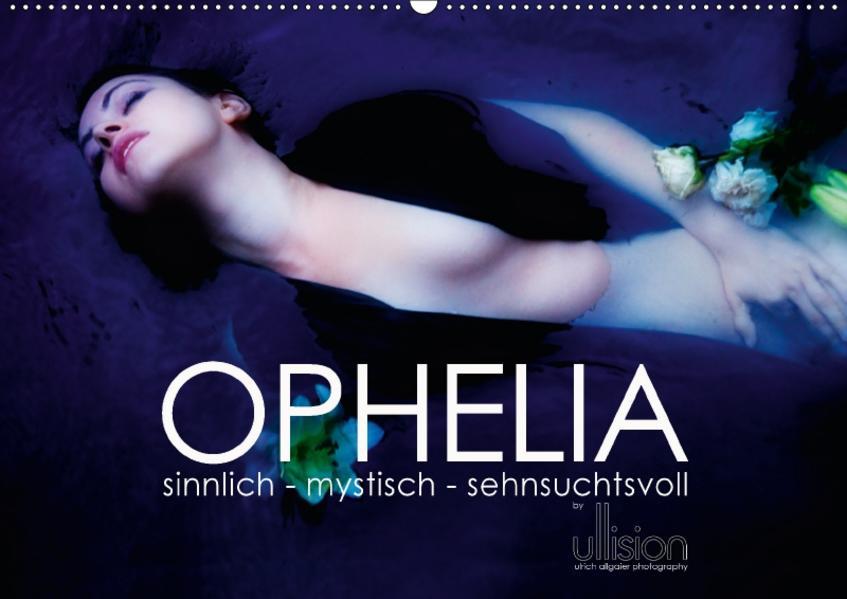 OPHELIA, sinnlich - mystisch - sehnsuchtsvoll (Wandkalender 2017 DIN A2 quer) - Coverbild