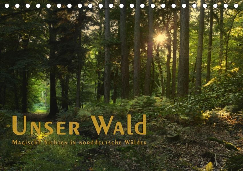 Unser Wald - Magische Sichten in norddeutsche Wälder / Geburtstagskalender (Tischkalender 2017 DIN A5 quer) - Coverbild