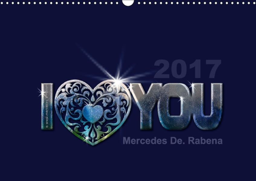 I love you by Mercedes De. Rabena (Wandkalender 2017 DIN A3 quer) - Coverbild