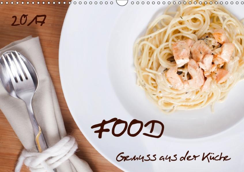 Food - Genuss aus der Küche (Wandkalender 2017 DIN A3 quer) - Coverbild