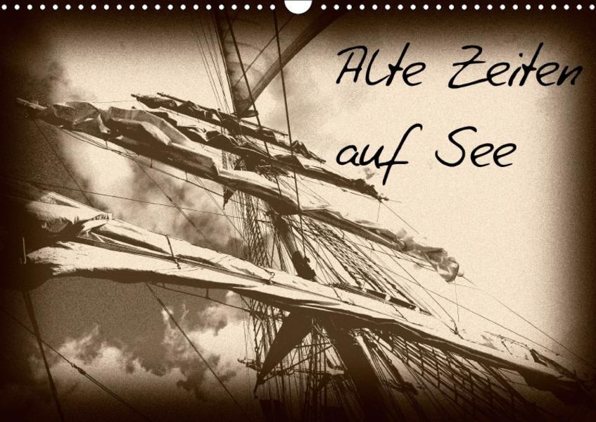 Alte Zeiten auf See (Wandkalender 2017 DIN A3 quer) - Coverbild