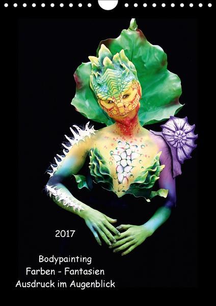 Bodypainting - Farben - Fantasien - Ausdruck im Augenblick (Wandkalender 2017 DIN A4 hoch) - Coverbild