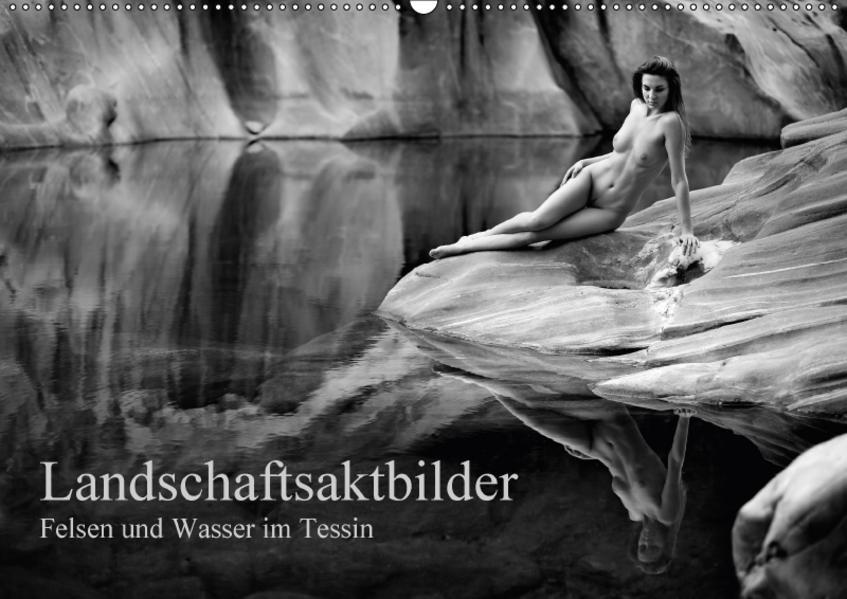Landschaftsaktfotografie – Felsen und Wasser im TessinCH-Version  (Wandkalender 2017 DIN A2 quer) - Coverbild