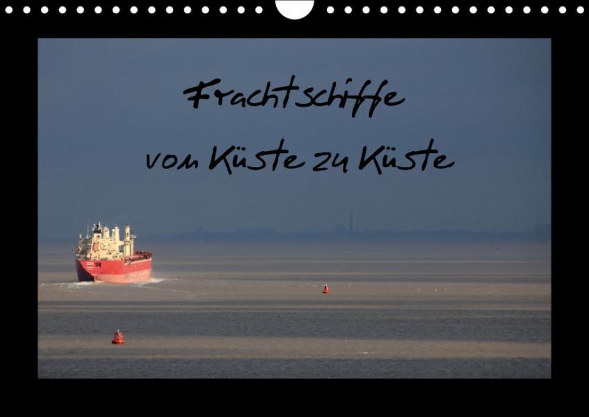 Frachtschiffe -von Küste zu Küste- (Wandkalender 2017 DIN A4 quer) - Coverbild