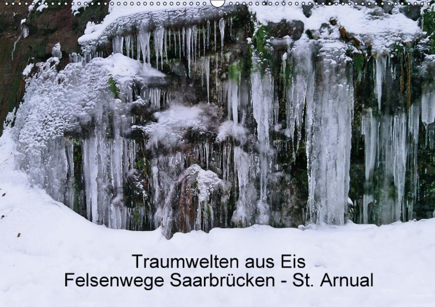 Traumwelten aus Eis, Felsenwege Saarbrücken - St. Arnual (Wandkalender 2017 DIN A2 quer) - Coverbild