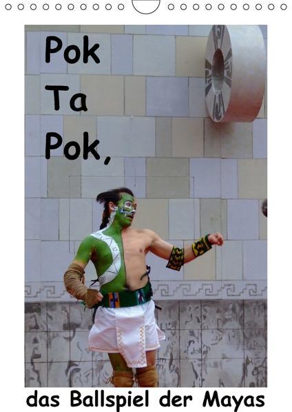 Pok Ta Pok, das Ballspiel der Mayas / CH-Version (Wandkalender 2017 DIN A4 hoch) - Coverbild