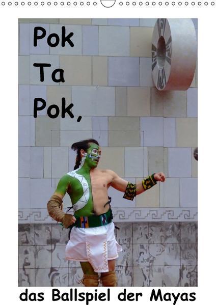 Pok Ta Pok, das Ballspiel der Mayas / CH-Version (Wandkalender 2017 DIN A3 hoch) - Coverbild